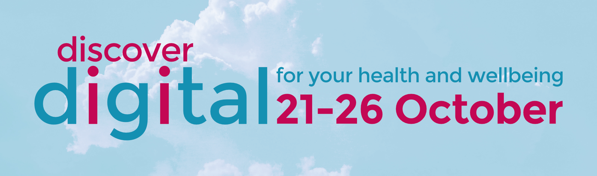 Discover Digital: for your health and wellbeing. 21 - 26 Oct