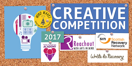 Image with the Caption 'Creative Competition 2017' and the logos of the Health and Social Care Academy, Scottish Recovery Network, Write to Recovery, Reachout with Arts in Mind and Mind Waves.